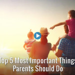 5 most important things parents should do